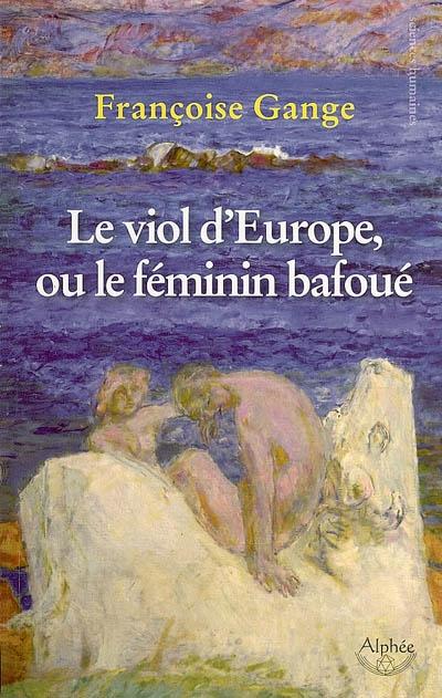 le-viol-deurope-ou-le-fc3a9minin-bafouc3a9-franc3a7oise-gange